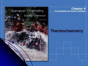 Thermochemistry 1 Thermochemistry l Thermodynamics is the science