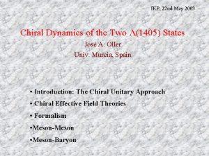 IKP 22 nd May 2003 Chiral Dynamics of