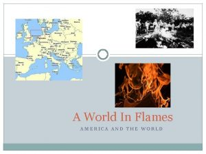 A World In Flames AMERICA AND THE WORLD