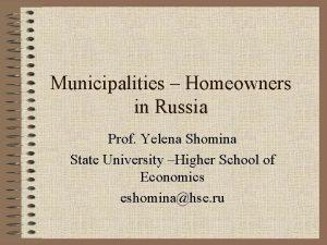 Municipalities Homeowners in Russia Prof Yelena Shomina State