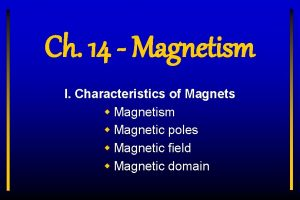 Ch 14 Magnetism I Characteristics of Magnets w