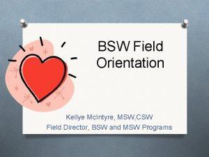 BSW Field Orientation Kellye Mc Intyre MSW CSW