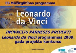 ES Mizgltbas programma INOVCIJU PRNESES PROJEKTI Leonardo da