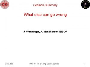 Session Summary What else can go wrong J