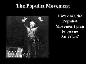 The Populist Movement How does the Populist Movement