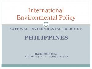 International Environmental Policy NATIONAL ENVIRONMENTAL POLICY OF PHILIPPINES