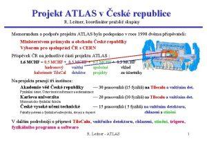 Projekt ATLAS v esk republice R Leitner koordintor