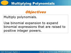 Multiplying Polynomials Objectives Multiply polynomials Use binomial expansion