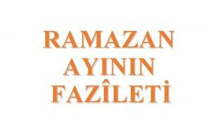 RAMAZAN AYININ FAZLET Kurann ndirildii Ay Ramazan ay