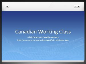 Canadian Working Class A brief history of Canadian