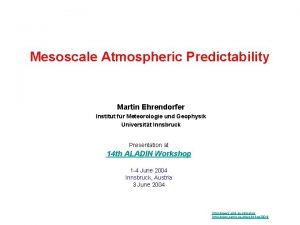 Mesoscale Atmospheric Predictability Martin Ehrendorfer Institut fr Meteorologie