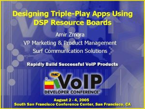 Designing TriplePlay Apps Using DSP Resource Boards Amir