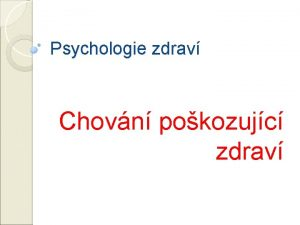 Psychologie zdrav Chovn pokozujc zdrav Chovn pokozujc zdrav