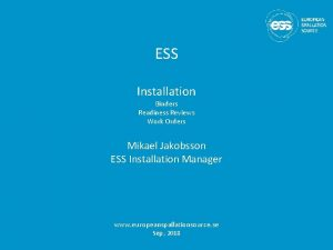 ESS Installation Binders Readiness Reviews Work Orders Mikael