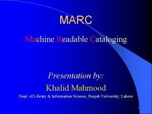MARC Machine Readable Cataloging Presentation by Khalid Mahmood