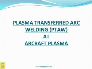 PLASMA TRANSFERRED ARC WELDING PTAW AT ARCRAFT PLASMA