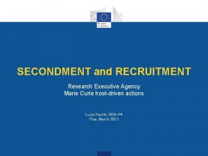 SECONDMENT and RECRUITMENT Research Executive Agency Marie Curie
