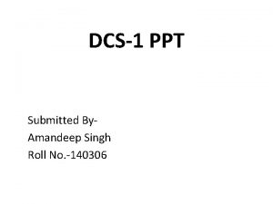 DCS1 PPT Submitted By Amandeep Singh Roll No