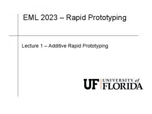 EML 2023 Rapid Prototyping Lecture 1 Additive Rapid