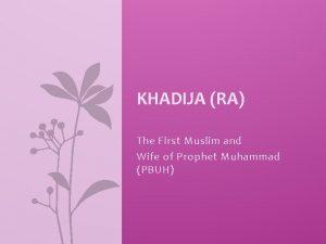 KHADIJA RA The First Muslim and Wife of