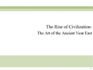 The Rise of Civilization The Art of the