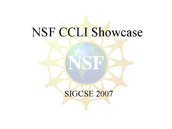 NSF CCLI Showcase SIGCSE 2007 NSF CCLI Showcase