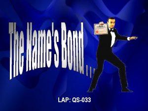 LAP QS033 Objectives Describe the purpose of bonds