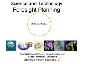 Science and Technology Foresight Planning Dr Shahram Yazdani
