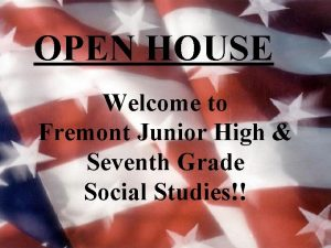 OPEN HOUSE Welcome to Fremont Junior High Seventh