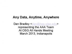 Any Data Anytime Anywhere Dan Bradley danhep wisc