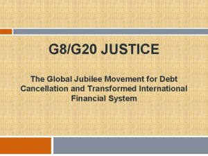 G 8G 20 JUSTICE The Global Jubilee Movement