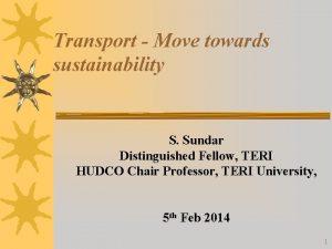Transport Move towards sustainability S Sundar Distinguished Fellow