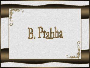B Prabha nasceu em Bela uma vila prxima