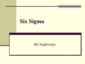 Six Sigma M Kopivnice Six Sigma je n