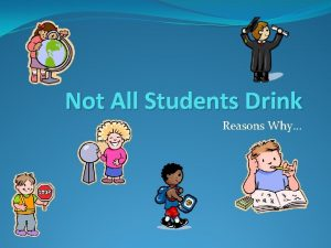 Not All Students Drink Reasons Why Reasons Why