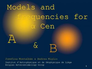 Models and frequencies for Cen A B Josefina