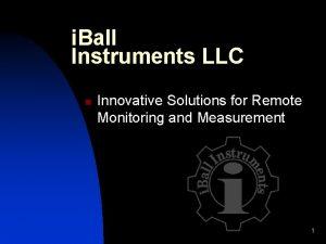 i Ball Instruments LLC n Innovative Solutions for