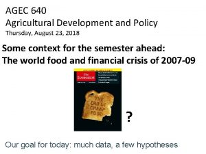 AGEC 640 Agricultural Development and Policy Thursday August