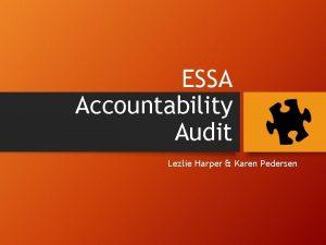 ESSA Accountability Audit Lezlie Harper Karen Pedersen ESSA