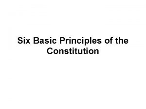 Six Basic Principles of the Constitution Six Basic