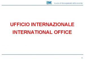 UFFICIO INTERNAZIONALE INTERNATIONAL OFFICE 1 SOMMARIO Servizi offerti