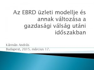 Az EBRD zleti modellje s annak vltozsa a