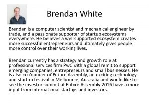 Brendan White Brendan is a computer scientist and