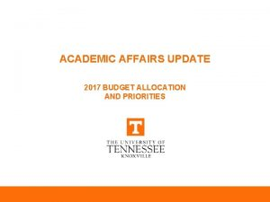 ACADEMIC AFFAIRS UPDATE 2017 BUDGET ALLOCATION AND PRIORITIES