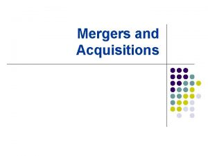 Mergers and Acquisitions Varieties of Takeovers Merger Takeovers