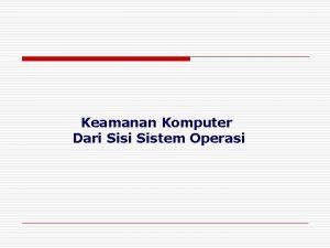 Keamanan Komputer Dari Sistem Operasi Keamanan Komputer Dari