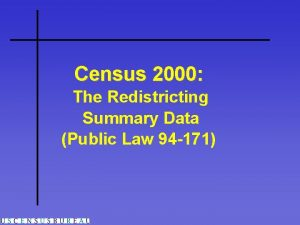 Census 2000 The Redistricting Summary Data Public Law