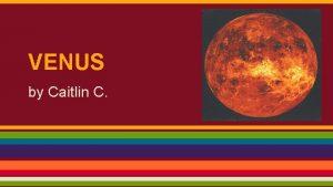 VENUS by Caitlin C Introduction Venus is many