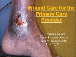 Wound Care for the Primary Care Provider Dr