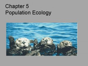 Chapter 5 Population Ecology Populations Growth l Population
